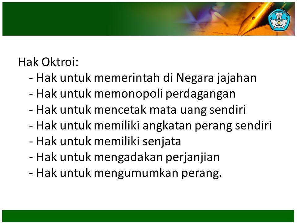 Hak Oktroi: - Hak untuk memerintah di Negara jajahan - Hak untuk memonopoli perdagangan - Hak untuk mencetak mata uang sendiri - Hak untuk memiliki an