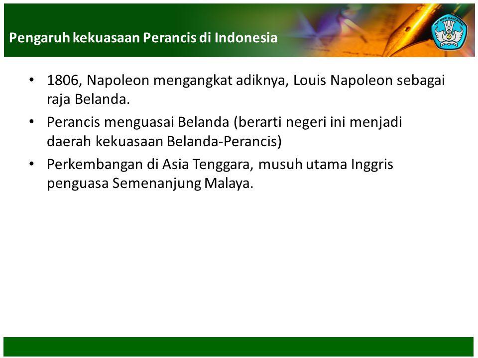 1806, Napoleon mengangkat adiknya, Louis Napoleon sebagai raja Belanda. Perancis menguasai Belanda (berarti negeri ini menjadi daerah kekuasaan Beland