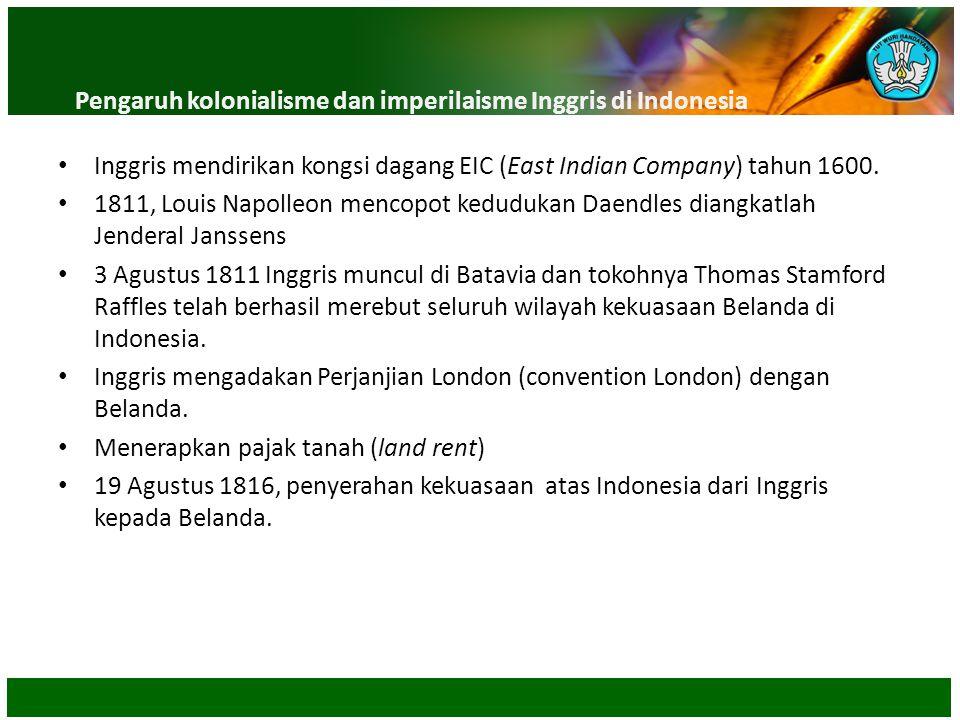 Inggris mendirikan kongsi dagang EIC (East Indian Company) tahun 1600. 1811, Louis Napolleon mencopot kedudukan Daendles diangkatlah Jenderal Janssens