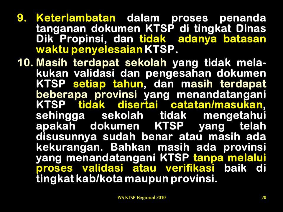 WS KTSP Regional 201020 9.Keterlambatan dalam proses penanda tanganan dokumen KTSP di tingkat Dinas Dik Propinsi, dan tidak adanya batasan waktu penye