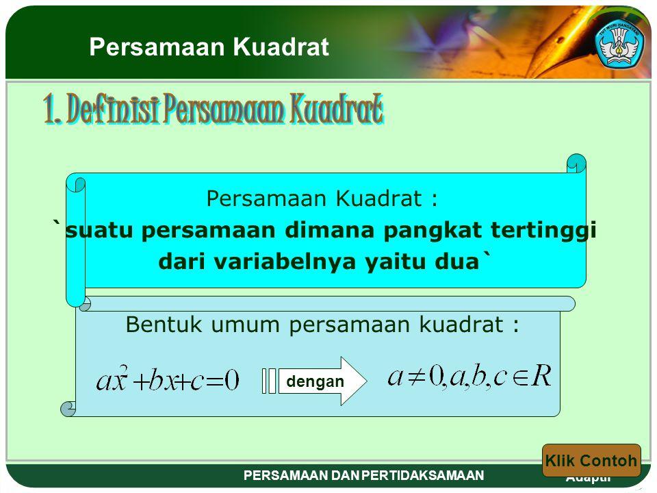 Adaptif PERSAMAAN DAN PERTIDAKSAMAAN 1. Definisi Persamaan Kuadrat 2. Menenetukan Akar-akar Persamaan Kuadrat 3. Jenis-jenis Akar Persamaan Kuadrat 4.