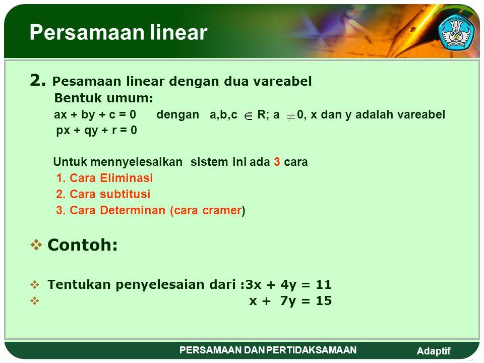 Adaptif PERSAMAAN DAN PERTIDAKSAMAAN Persamaan linear BBentuk umun persamaan linear satu vareabel AAx + b = 0 dengan a,b R ; a 0, x adalah vareabe