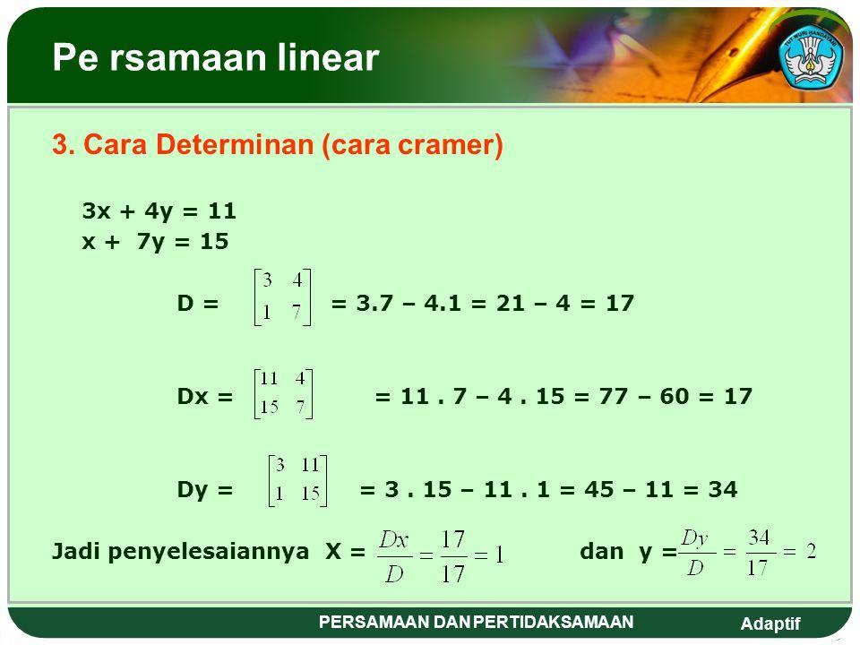Adaptif PERSAMAAN DAN PERTIDAKSAMAAN Persamaan linear 2. Cara Subtitusi 3x + 4y = 11 ……1) x + 7y = 15 …….2) Dari persamaan …2) x + 7y = 15 x = 15 – 7y
