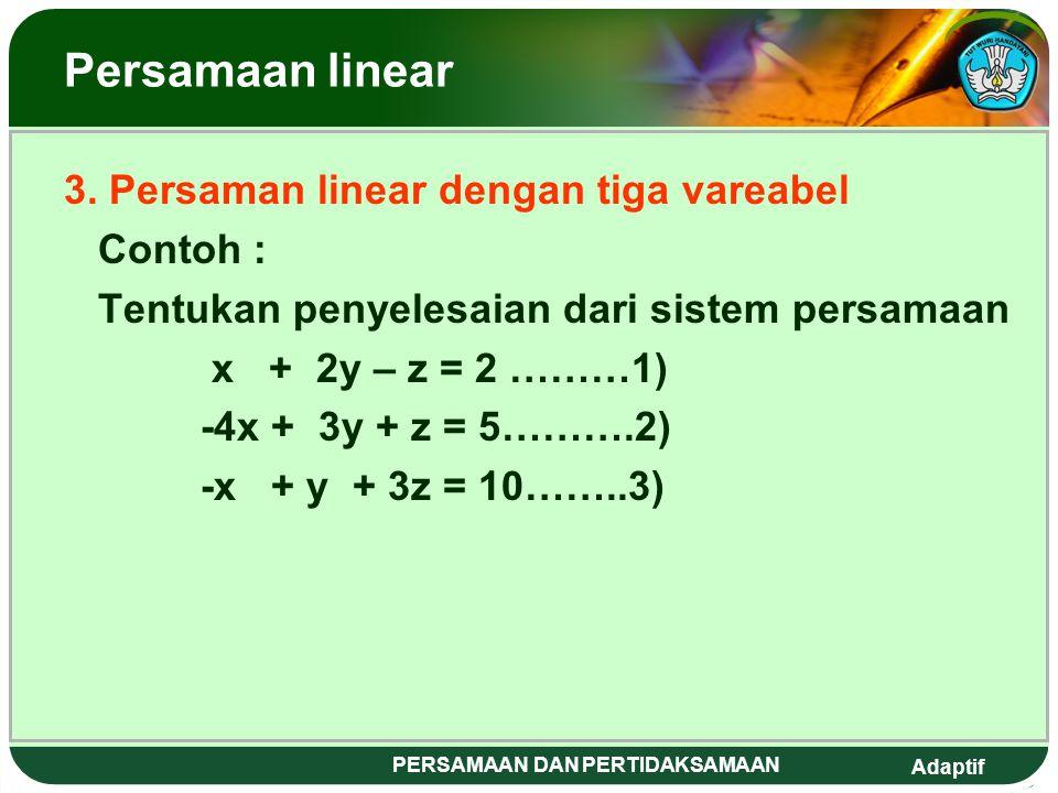 Adaptif PERSAMAAN DAN PERTIDAKSAMAAN Pe rsamaan linear 3. Cara Determinan (cara cramer) 3x + 4y = 11 x + 7y = 15 D = = 3.7 – 4.1 = 21 – 4 = 17 Dx = =
