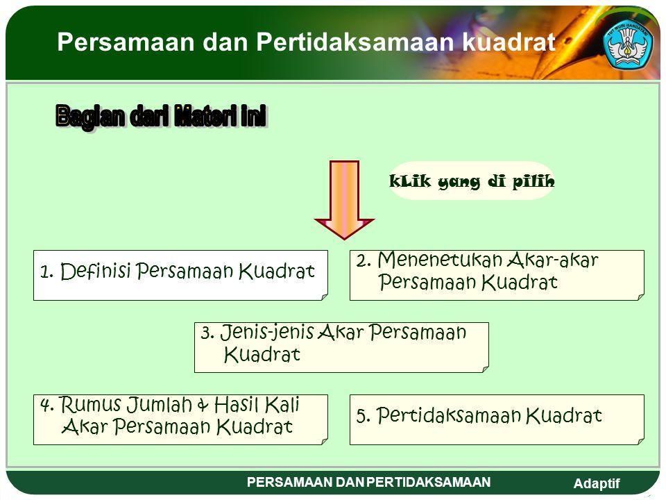 Adaptif PERSAMAAN DAN PERTIDAKSAMAAN 1.Definisi Persamaan Kuadrat 2.