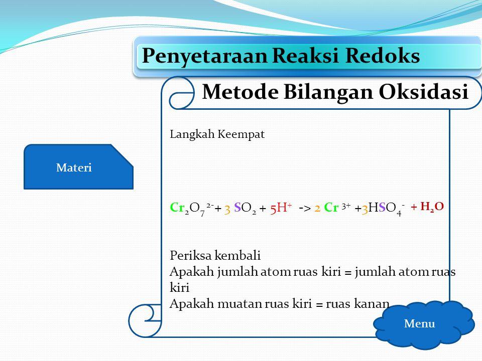 Materi Penyetaraan Reaksi Redoks Menu Metode Bilangan Oksidasi Langkah kelima Setarakan atom H dengan menambahkan H2O Setarakan atom lain dengan uruta