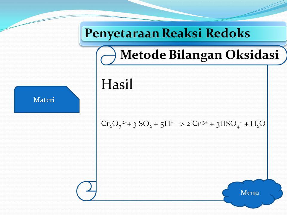 Materi Penyetaraan Reaksi Redoks Menu Metode Bilangan Oksidasi Langkah Keempat Cr 2 O 7 2- + 3 SO 2 + 5H + -> 2 Cr 3+ +3HSO 4 - Periksa kembali Apakah