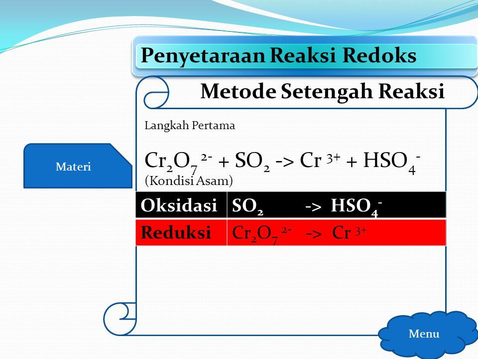 Materi Penyetaraan Reaksi Redoks Menu Metode Setengah Reaksi Langkah Pertama Tuliskan setengah reaksi oksidasi- reduksi
