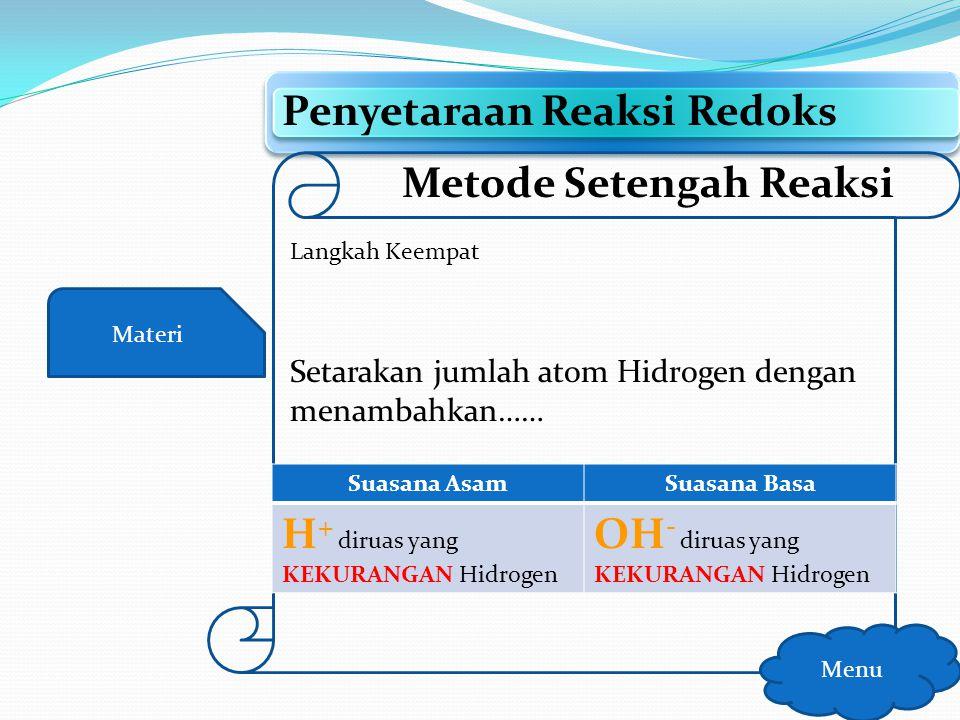 Materi Penyetaraan Reaksi Redoks Menu Metode Setengah Reaksi Langkah Ketiga Cr 2 O 7 2- + SO 2 -> Cr 3+ + HSO 4 - (Kondisi Asam) OksidasiSO 2 -> HSO 4