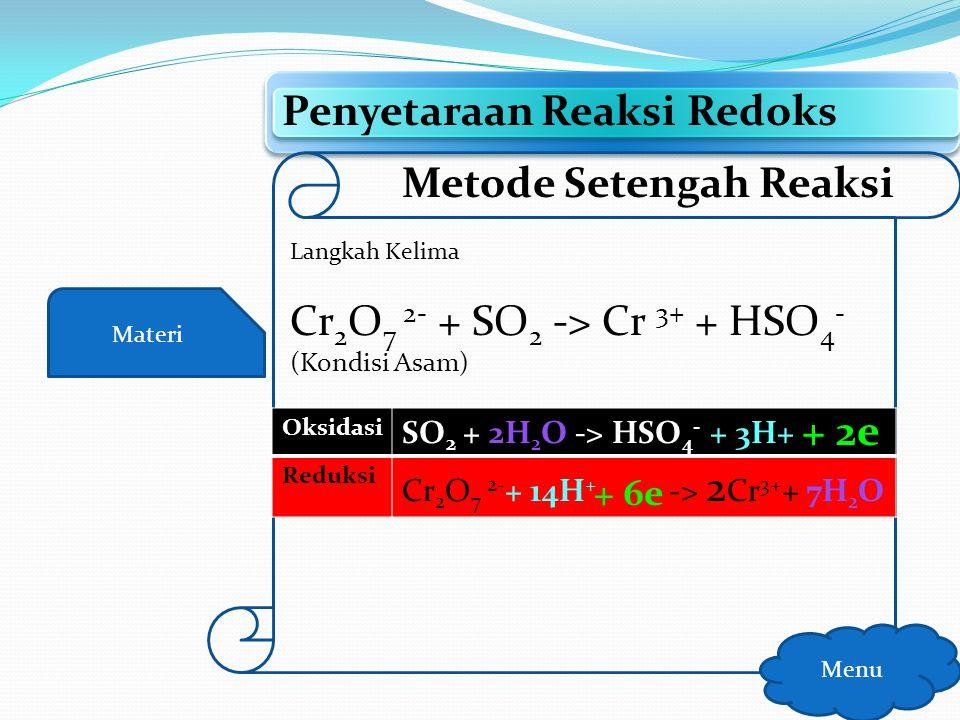 Materi Penyetaraan Reaksi Redoks Menu Metode Setengah Reaksi Langkah Kelima Setarakan jumlah muatan dengan menambahkan elektron……