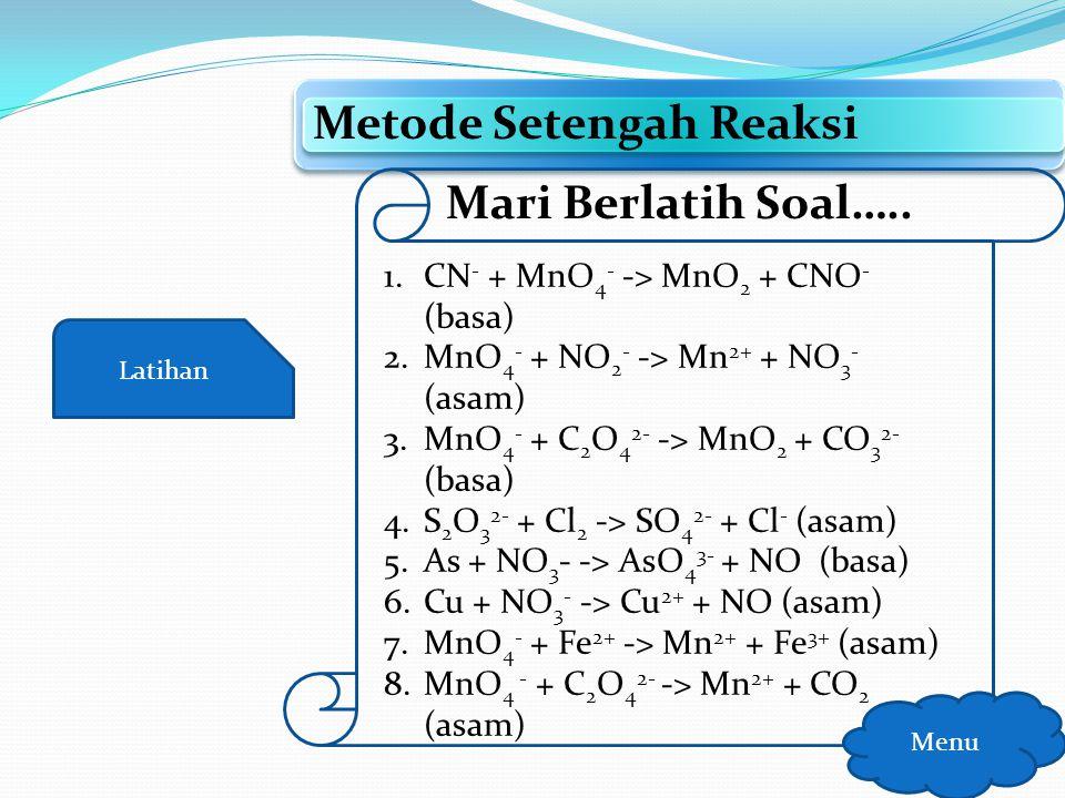 Materi Penyetaraan Reaksi Redoks Menu Metode Setengah Reaksi Langkah Kelima Al + NO 3 -  AlO 2 - + NH 3 (Kondisi Basa) + 8Al + 3NO 3 - + 2H 2 O + 5OH