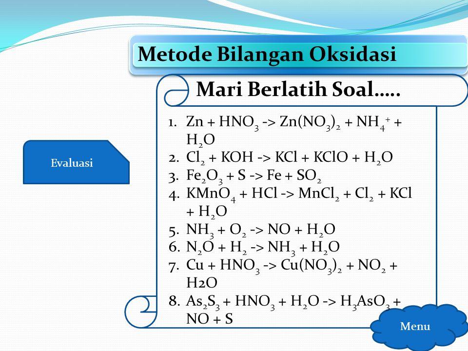Evaluasi Metode Bilangan Oksidasi Menu Mari Berlatih Soal….. Metode Setengah Reaksi Metode Bilangan Oksidasi