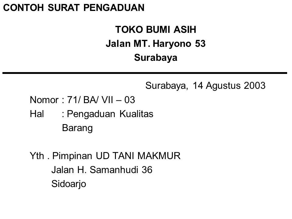 TOKO BUMI ASIH Jalan MT. Haryono 53 Surabaya Surabaya, 14 Agustus 2003 Nomor : 71/ BA/ VII – 03 Hal : Pengaduan Kualitas Barang Yth. Pimpinan UD TANI