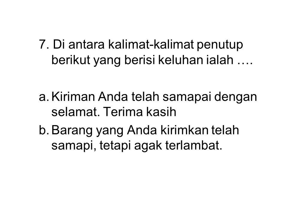 7.Di antara kalimat-kalimat penutup berikut yang berisi keluhan ialah ….