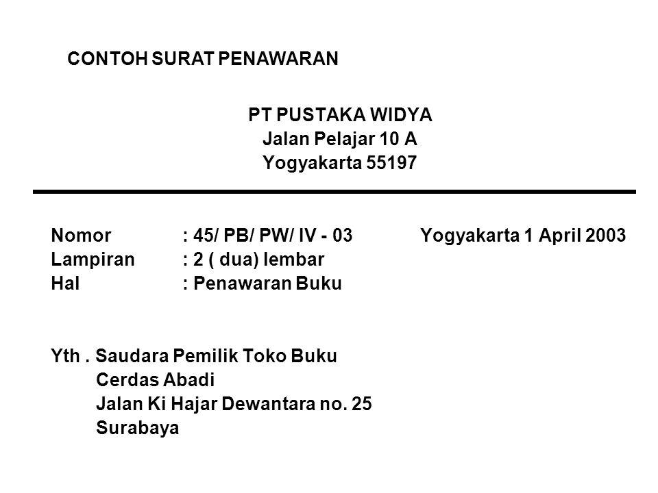 PT PUSTAKA WIDYA Jalan Pelajar 10 A Yogyakarta 55197 Nomor: 45/ PB/ PW/ IV - 03 Yogyakarta 1 April 2003 Lampiran: 2 ( dua) lembar Hal: Penawaran Buku Yth.
