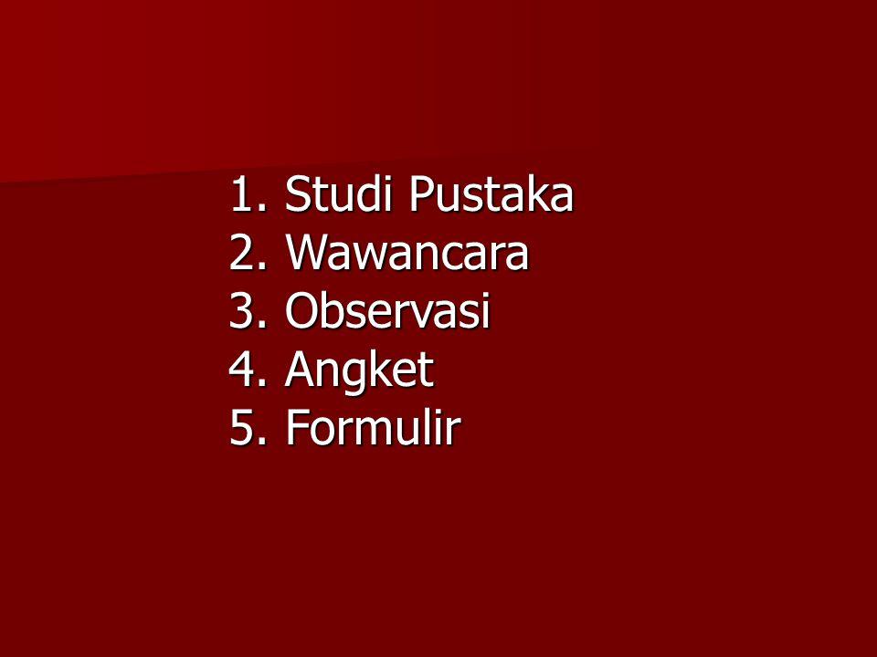 1. Studi Pustaka 2. Wawancara 3. Observasi 4. Angket 5. Formulir