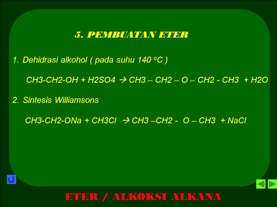 ETER / ALKOKSI ALKANA 4. REAKSI-REAKSI ETER 1. R – O – R + PCl5  2R – Cl + POCl3 2. R – O – R + HI  R – I + R – OH 3. R – O – R' + 2 HI  R – I + R'