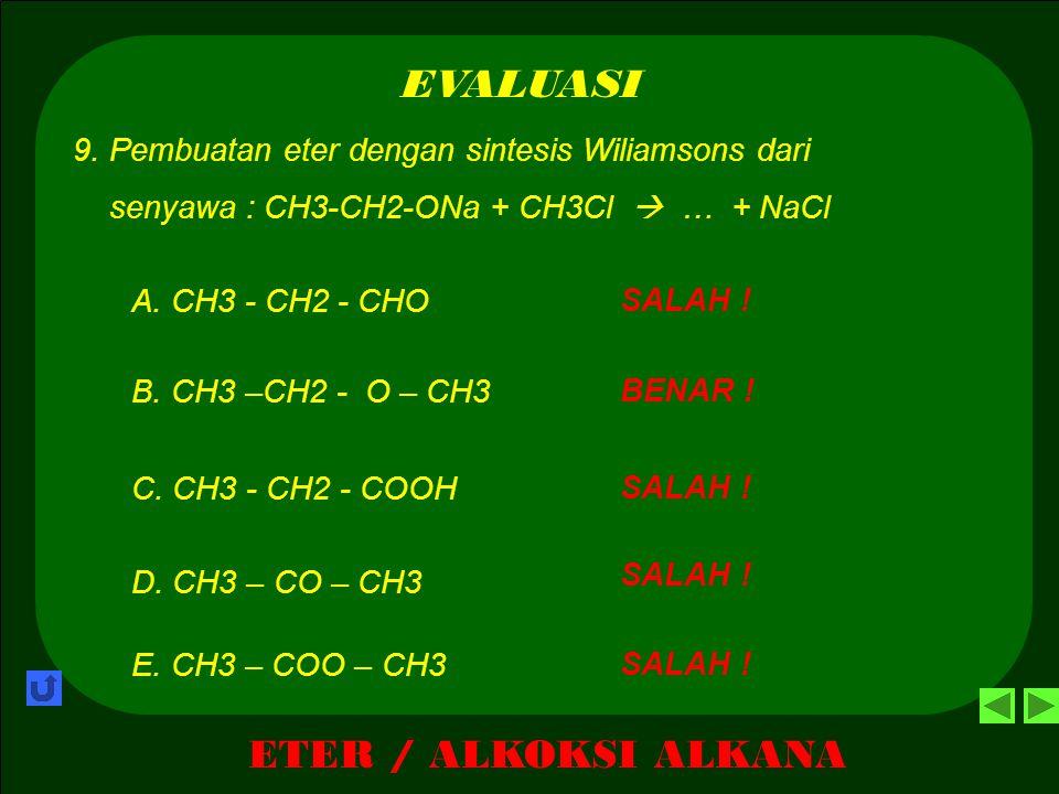 ETER / ALKOKSI ALKANA EVALUASI BENAR ! A. Metil – ters - butil - eter 8.Senyawa berikut ini yang digunakan untuk mengurangi ketukan pada jenis bensin