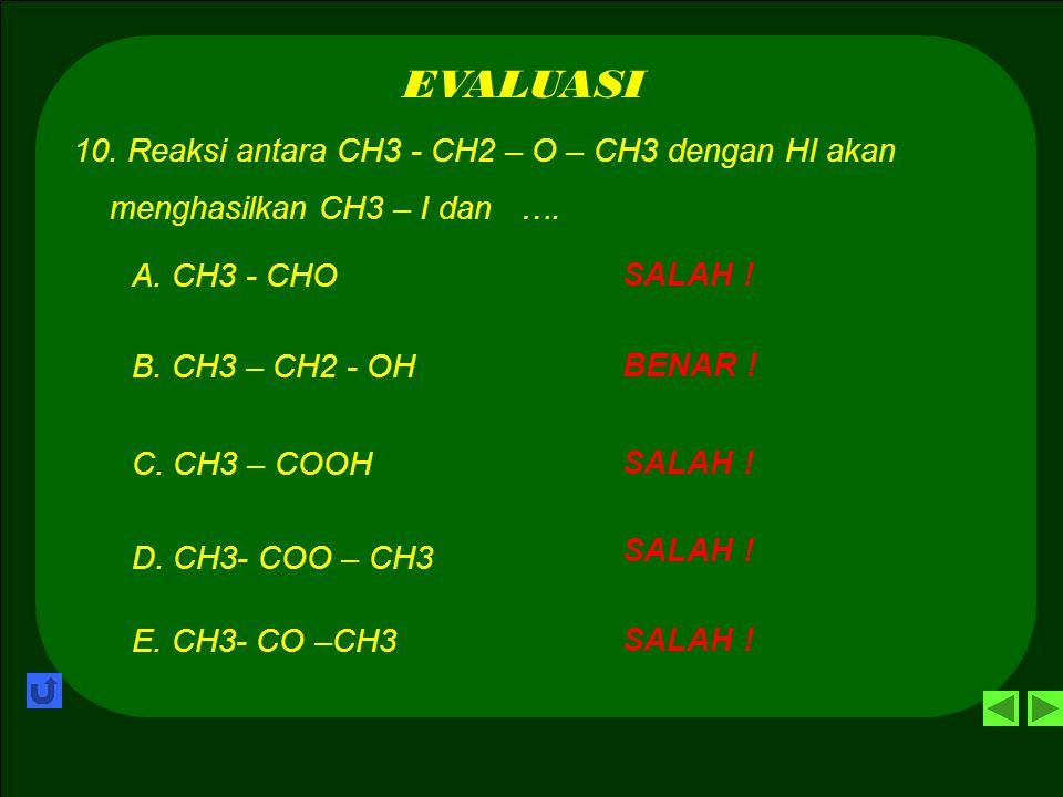 ETER / ALKOKSI ALKANA EVALUASI 9. Pembuatan eter dengan sintesis Wiliamsons dari senyawa : CH3-CH2-ONa + CH3Cl  … + NaCl SALAH ! A. CH3 - CH2 - CHO B