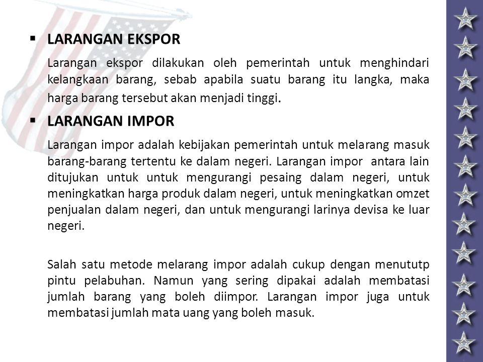  LARANGAN EKSPOR Larangan ekspor dilakukan oleh pemerintah untuk menghindari kelangkaan barang, sebab apabila suatu barang itu langka, maka harga bar