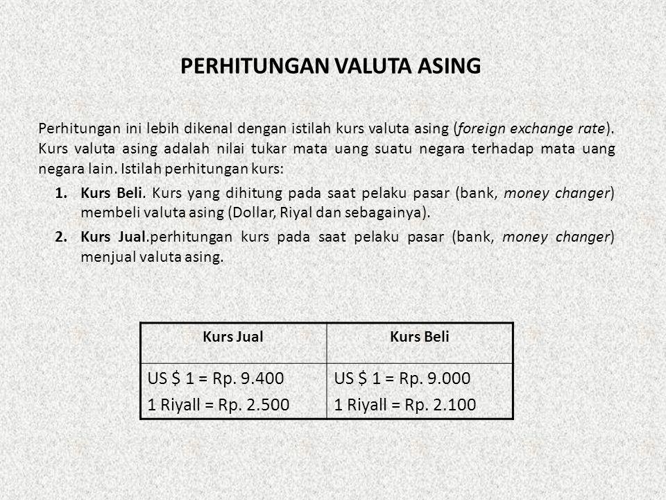 PERHITUNGAN VALUTA ASING Perhitungan ini lebih dikenal dengan istilah kurs valuta asing (foreign exchange rate). Kurs valuta asing adalah nilai tukar