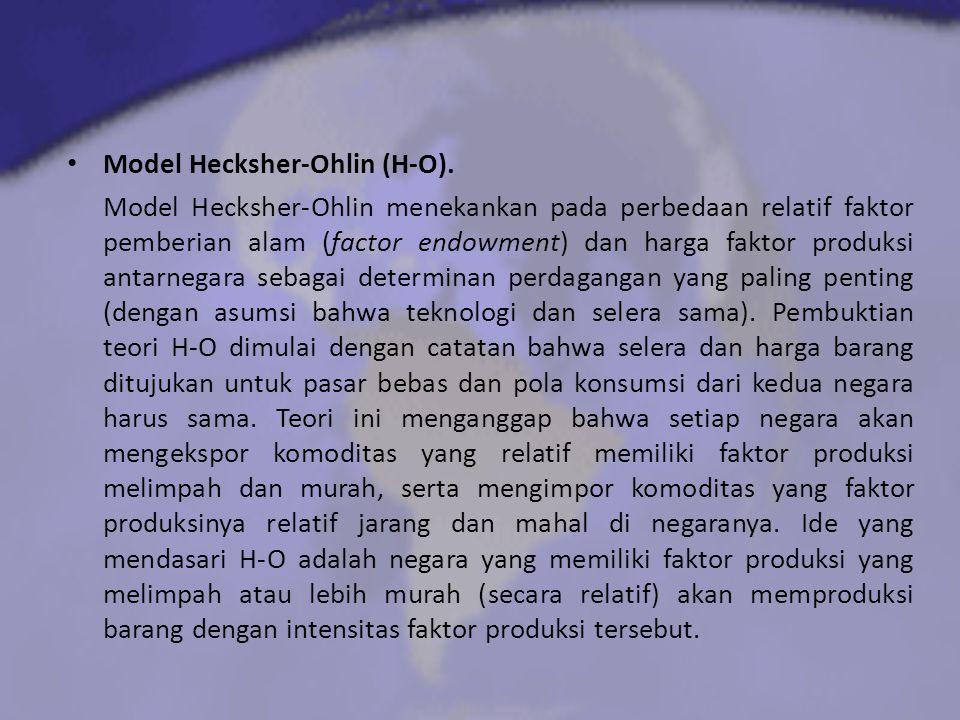 Model Hecksher-Ohlin (H-O). Model Hecksher-Ohlin menekankan pada perbedaan relatif faktor pemberian alam (factor endowment) dan harga faktor produksi