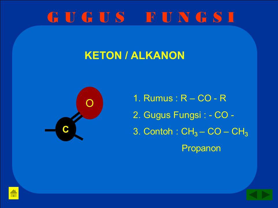 G U G U S F U N G S I ALDEHID / ALKANAL 1.Rumus : R – CHO 2.Gugus Fungsi : - CHO - 3.Contoh : CH 3 - CHO Etanal Asetalehid O C H