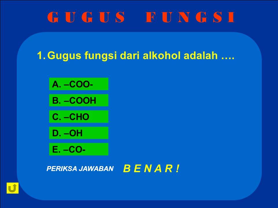 G U G U S F U N G S I 1.Gugus fungsi dari alkohol adalah ….Gugus fungsi dari alkohol adalah ….