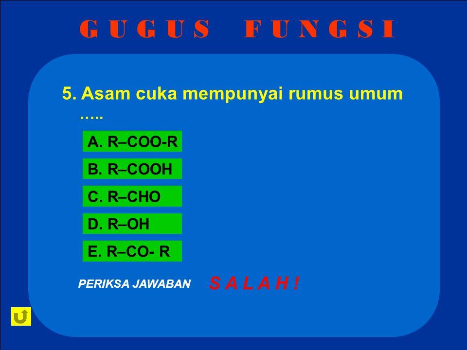 G U G U S F U N G S I 5.Asam cuka mempunyai rumus umum …..