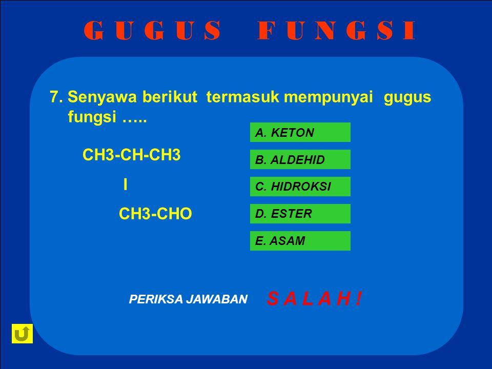 G U G U S F U N G S I B E N A R .PERIKSA JAWABAN CH3-CH-CH3 I CH3-CHO A.