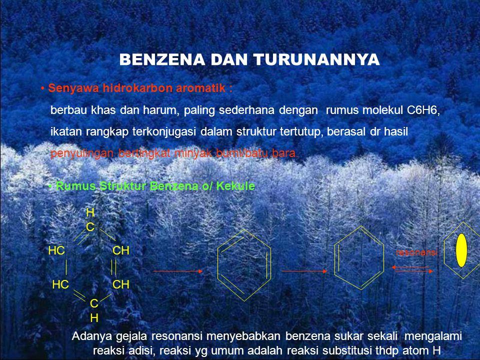 by Yendri Dwifa BENZENA DAN TURUNANNYA Senyawa hidrokarbon aromatik : berbau khas dan harum, paling sederhana dengan rumus molekul C6H6, ikatan rangkap terkonjugasi dalam struktur tertutup, berasal dr hasil penyulingan bertingkat minyak bumi/batu bara.