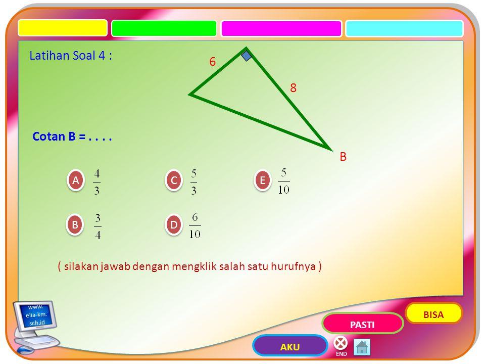 C C D D ( silakan jawab dengan mengklik salah satu hurufnya ) END E E A A B B Latihan Soal 3 : Cosec B =....