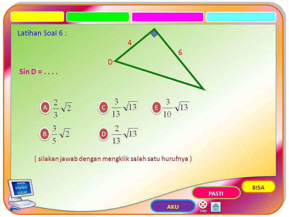 A A B B ( silakan jawab dengan mengklik salah satu hurufnya ) END C C D D E E Latihan Soal 5 : Sec C =....