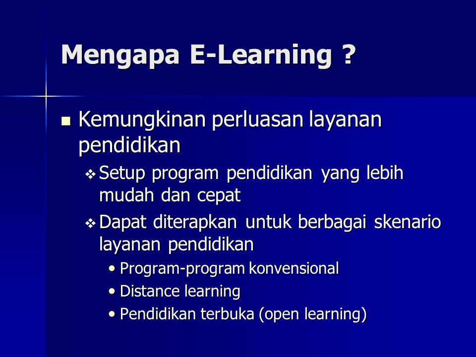 Mengapa E-Learning ? Kemungkinan perluasan layanan pendidikan Kemungkinan perluasan layanan pendidikan  Setup program pendidikan yang lebih mudah dan