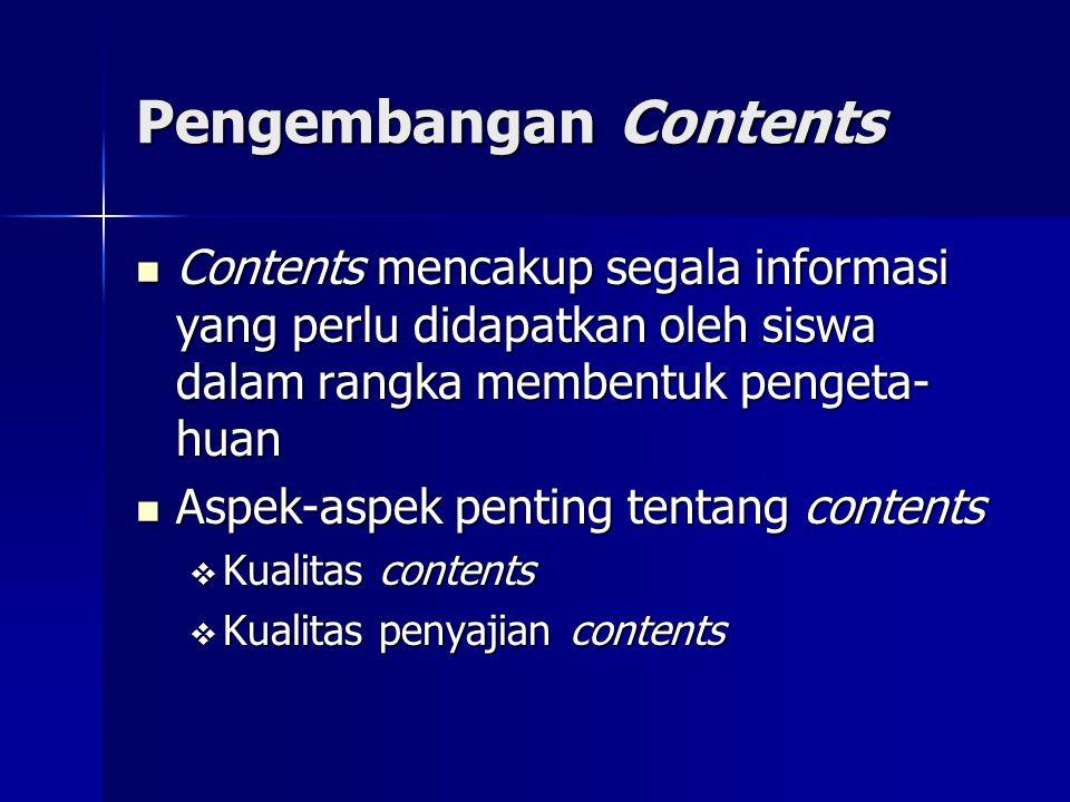 Pengembangan Contents Contents mencakup segala informasi yang perlu didapatkan oleh siswa dalam rangka membentuk pengeta- huan Contents mencakup segal