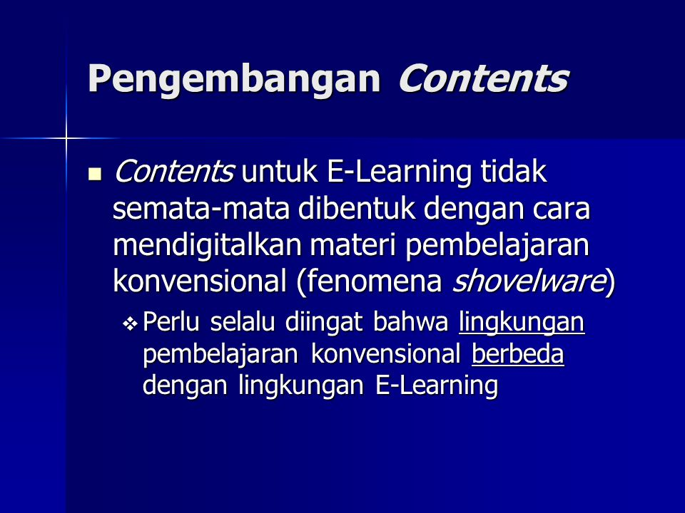 Pengembangan Contents Contents untuk E-Learning tidak semata-mata dibentuk dengan cara mendigitalkan materi pembelajaran konvensional (fenomena shovel