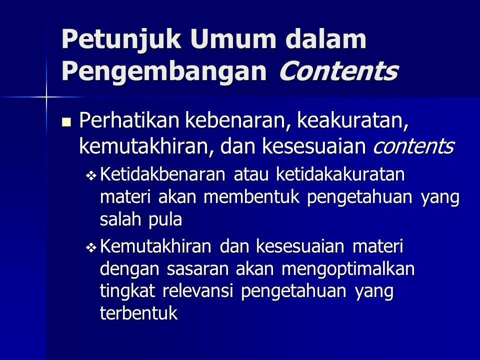 Petunjuk Umum dalam Pengembangan Contents Perhatikan kebenaran, keakuratan, kemutakhiran, dan kesesuaian contents Perhatikan kebenaran, keakuratan, ke