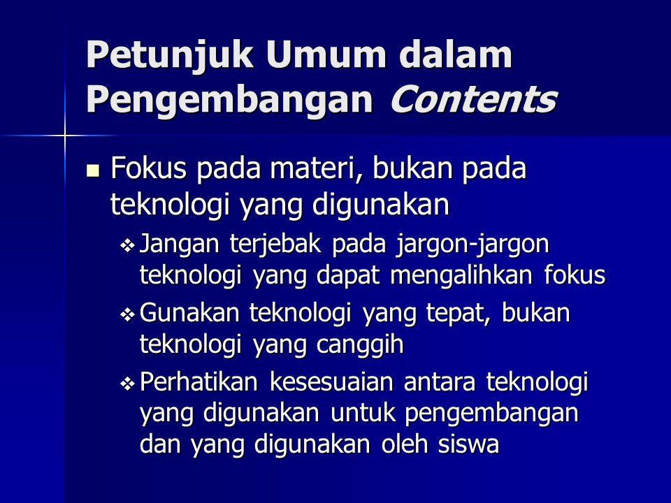 Petunjuk Umum dalam Pengembangan Contents Fokus pada materi, bukan pada teknologi yang digunakan Fokus pada materi, bukan pada teknologi yang digunaka