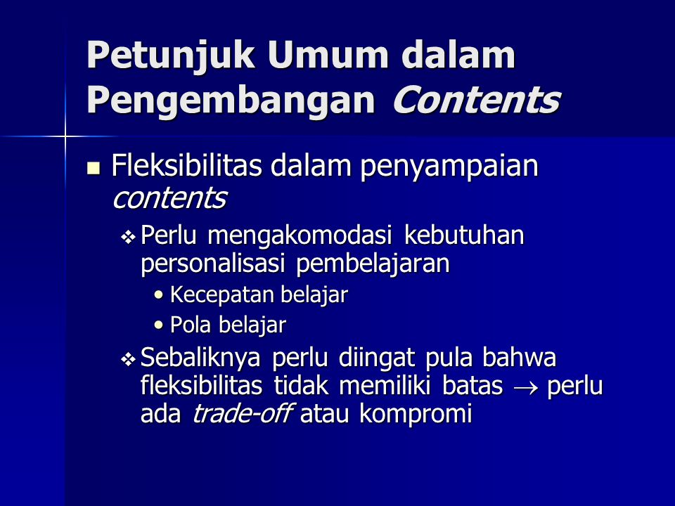 Petunjuk Umum dalam Pengembangan Contents Fleksibilitas dalam penyampaian contents Fleksibilitas dalam penyampaian contents  Perlu mengakomodasi kebu