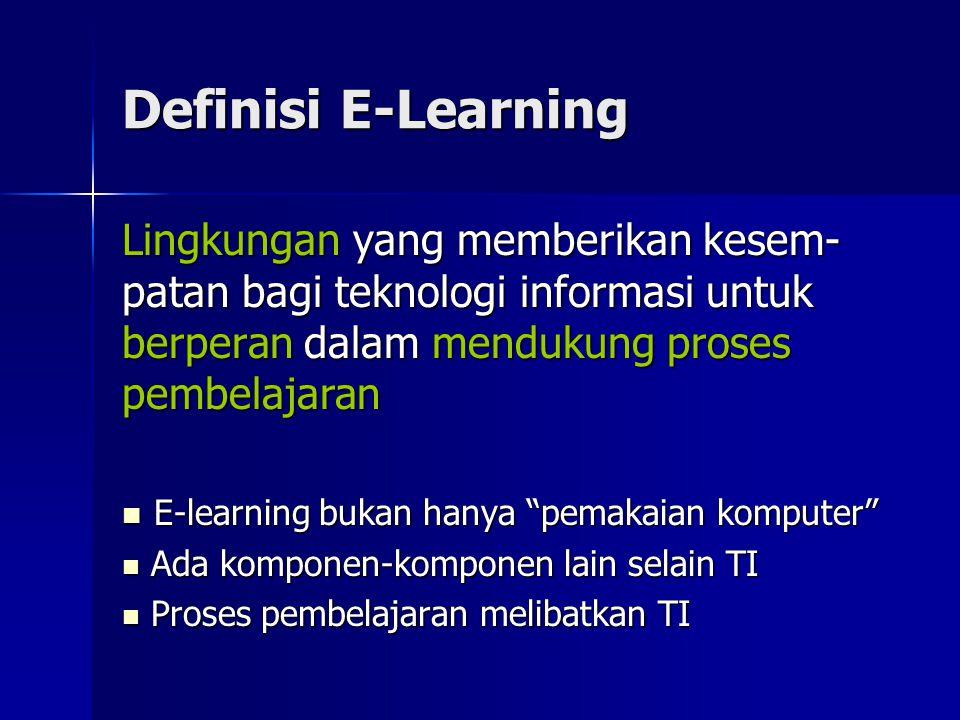 Definisi E-Learning Lingkungan yang memberikan kesem- patan bagi teknologi informasi untuk berperan dalam mendukung proses pembelajaran E-learning buk