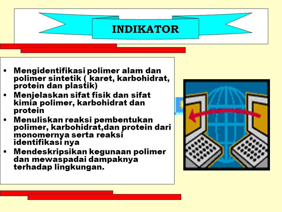 Mengidentifikasi polimer alam dan polimer sintetik ( karet, karbohidrat, protein dan plastik) Menjelaskan sifat fisik dan sifat kimia polimer, karbohi