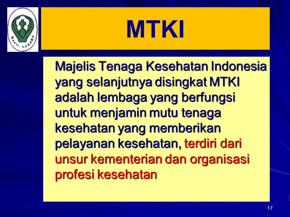 17 Majelis Tenaga Kesehatan Indonesia yang selanjutnya disingkat MTKI adalah lembaga yang berfungsi untuk menjamin mutu tenaga kesehatan yang memberik