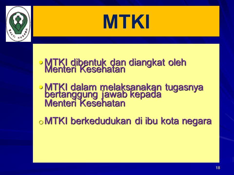 18 MTKI dibentuk dan diangkat oleh Menteri Kesehatan MTKI dibentuk dan diangkat oleh Menteri Kesehatan MTKI dalam melaksanakan tugasnya bertanggung ja