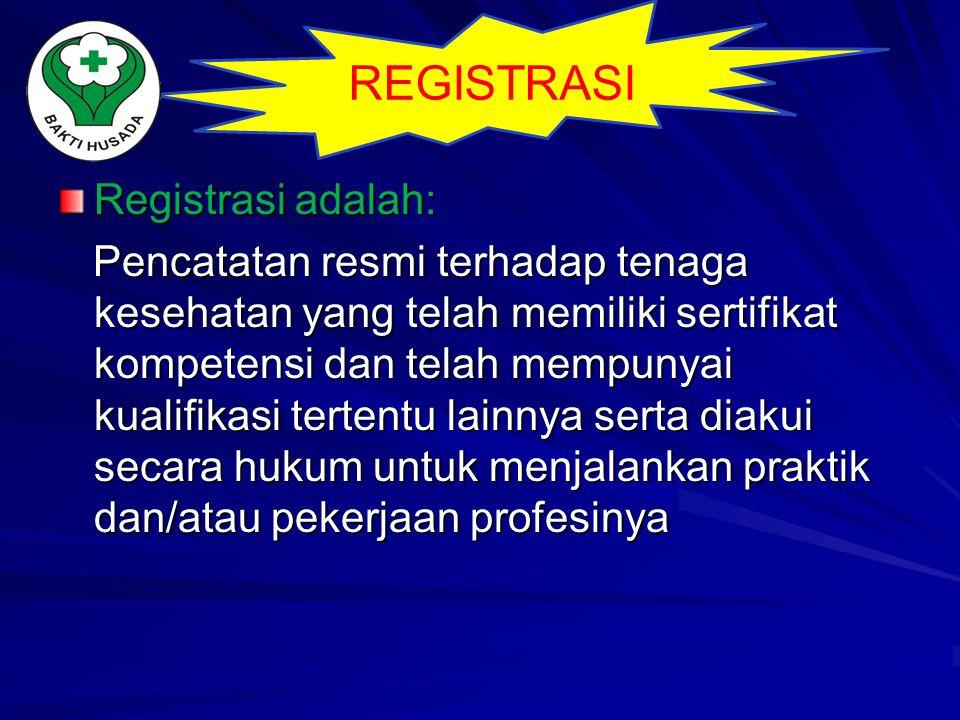 Registrasi adalah: Pencatatan resmi terhadap tenaga kesehatan yang telah memiliki sertifikat kompetensi dan telah mempunyai kualifikasi tertentu lainn