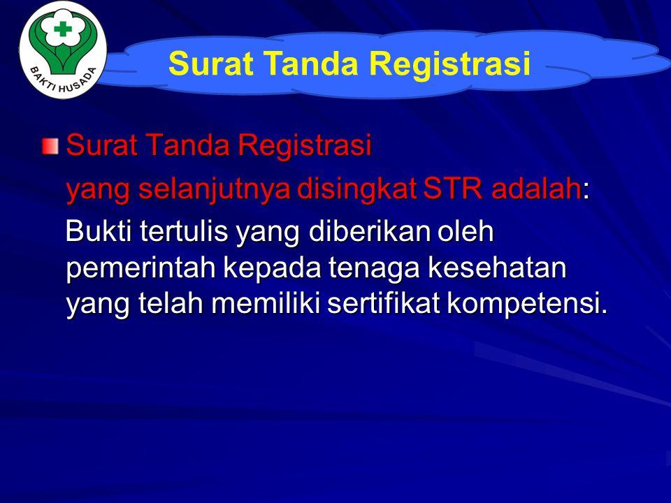 Surat Tanda Registrasi yang selanjutnya disingkat STR adalah: Bukti tertulis yang diberikan oleh pemerintah kepada tenaga kesehatan yang telah memilik