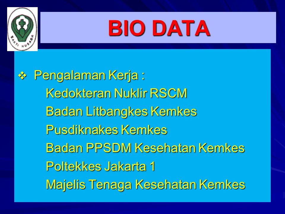 BIO DATA  Pengalaman Kerja : Kedokteran Nuklir RSCM Badan Litbangkes Kemkes Pusdiknakes Kemkes Badan PPSDM Kesehatan Kemkes Poltekkes Jakarta 1 Polte