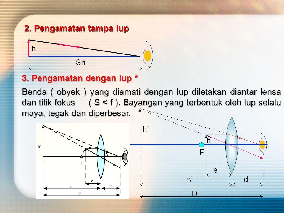 2. Pengamatan tampa lup Sn h 3. Pengamatan dengan lup * Benda ( obyek ) yang diamati dengan lup diletakan diantar lensa dan titik fokus ( S < f ). Bay