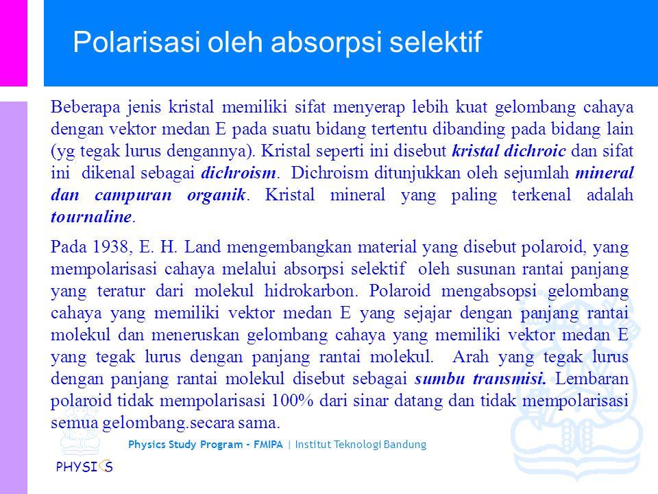 Physics Study Program - FMIPA | Institut Teknologi Bandung PHYSI S oPolarisasi oleh absorpsi selektif (selective absorption) oPolarisasi oleh pemantulan (reflection).