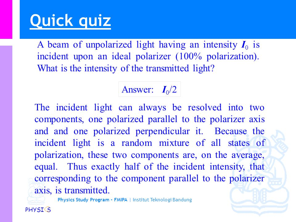 Physics Study Program - FMIPA | Institut Teknologi Bandung PHYSI S A beam of unpolarized light having an intensity I 0 is incident upon an ideal polarizer (100% polarization).