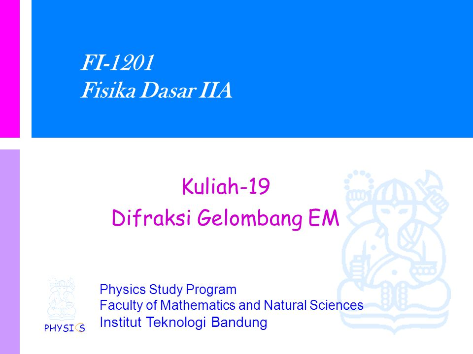 Physics Study Program - FMIPA | Institut Teknologi Bandung PHYSI S Kondisi minimum untuk kisi For a diffraction grating having N slits, there are N-2 secondary maxima and N-1 minima between any two adjacent maxima.